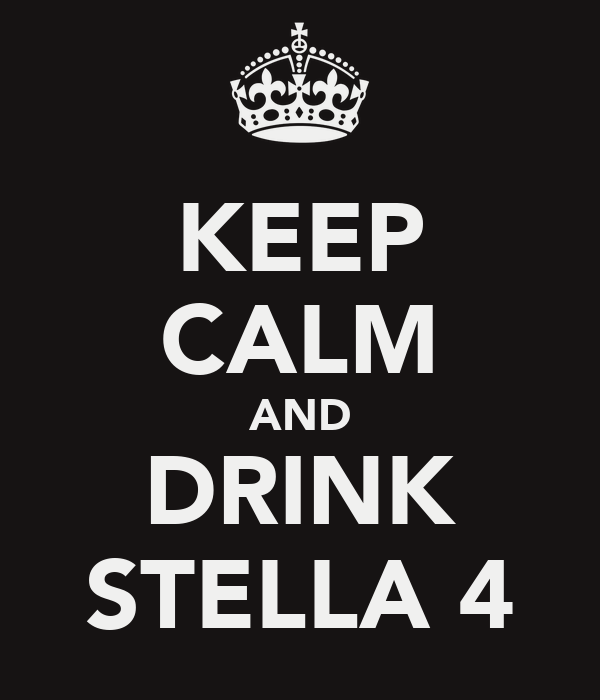 KEEP CALM AND DRINK STELLA 4