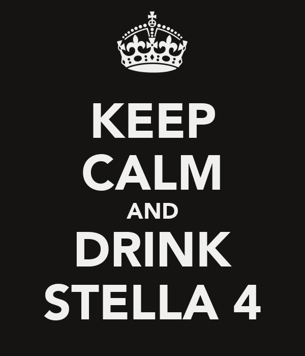 KEEP CALM AND DRINK STELLA 4