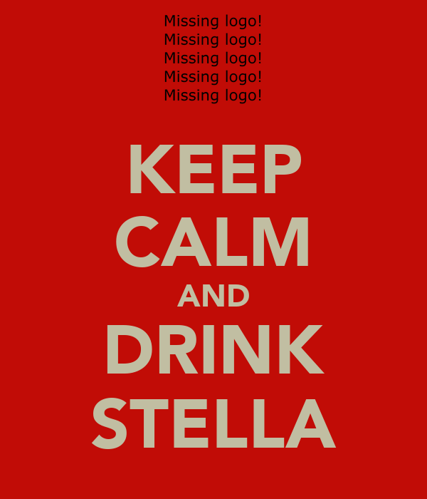 KEEP CALM AND DRINK STELLA