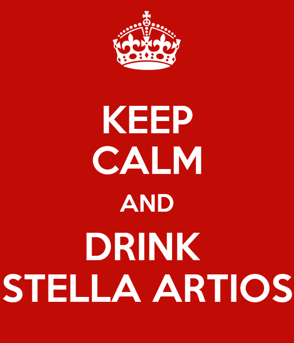 KEEP CALM AND DRINK  STELLA ARTIOS
