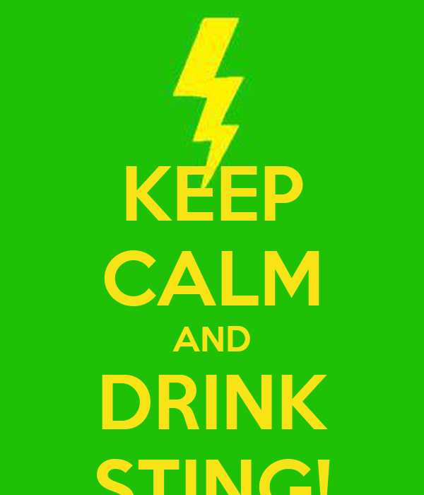 KEEP CALM AND DRINK STING!