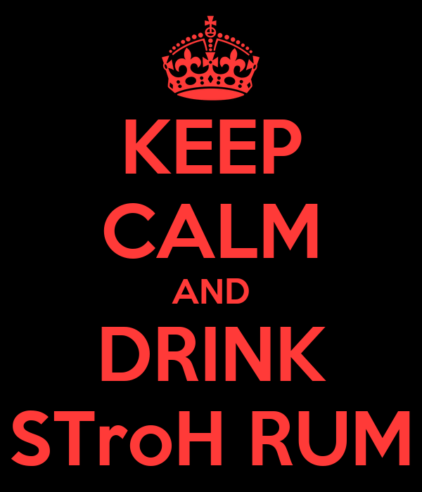 KEEP CALM AND DRINK STroH RUM