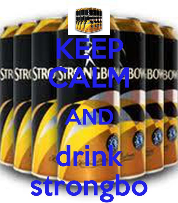 KEEP CALM AND drink strongbo