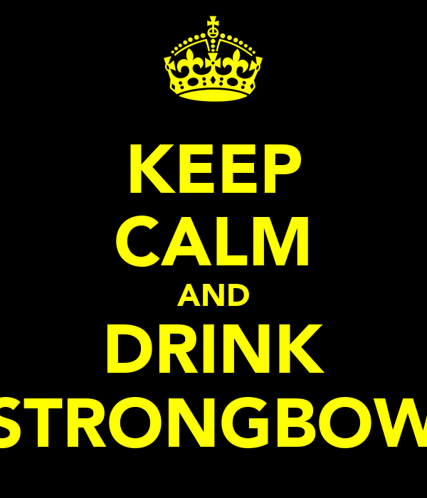 KEEP CALM AND DRINK STRONGBOW