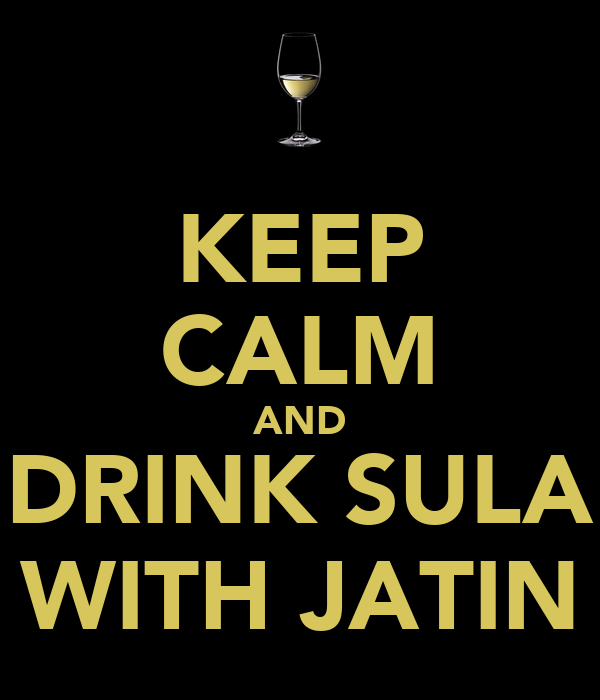 KEEP CALM AND DRINK SULA WITH JATIN