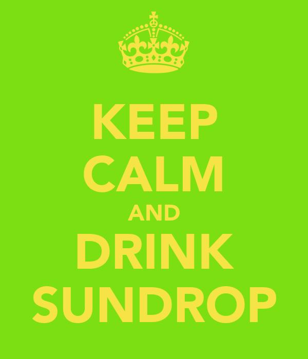 KEEP CALM AND DRINK SUNDROP