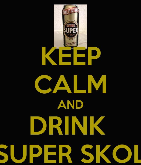 KEEP CALM AND DRINK  SUPER SKOL