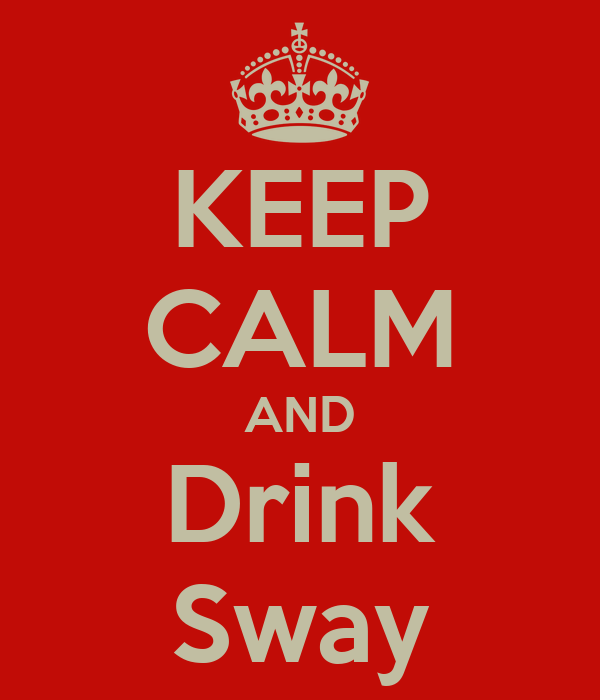 KEEP CALM AND Drink Sway
