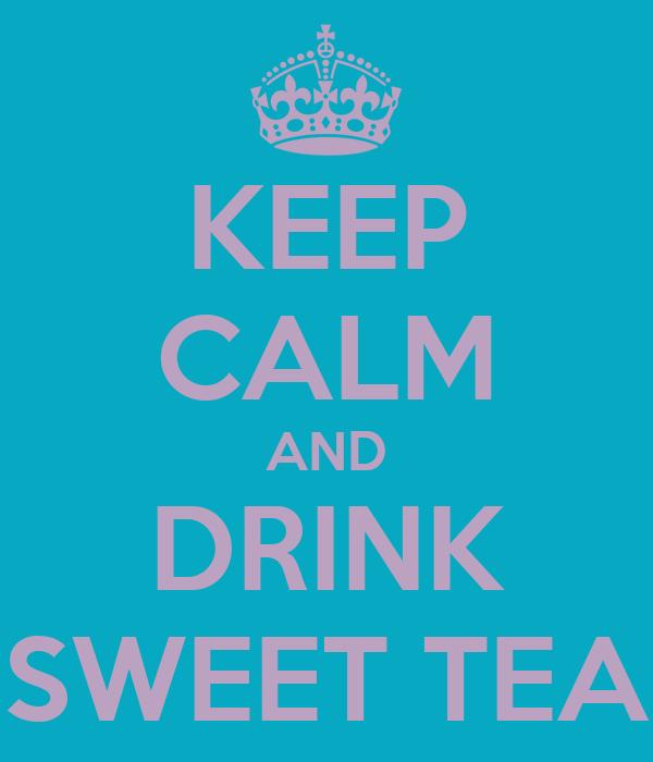KEEP CALM AND DRINK SWEET TEA