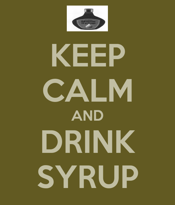 KEEP CALM AND DRINK SYRUP