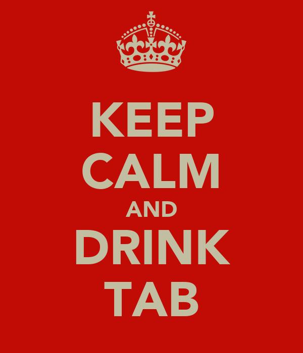 KEEP CALM AND DRINK TAB