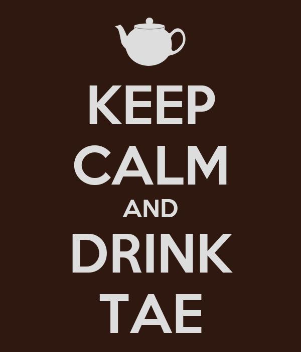 KEEP CALM AND DRINK TAE
