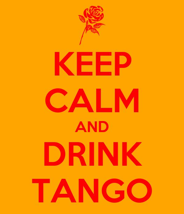 KEEP CALM AND DRINK TANGO