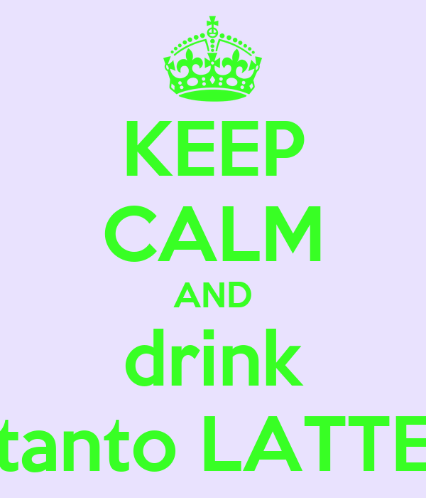 KEEP CALM AND drink tanto LATTE