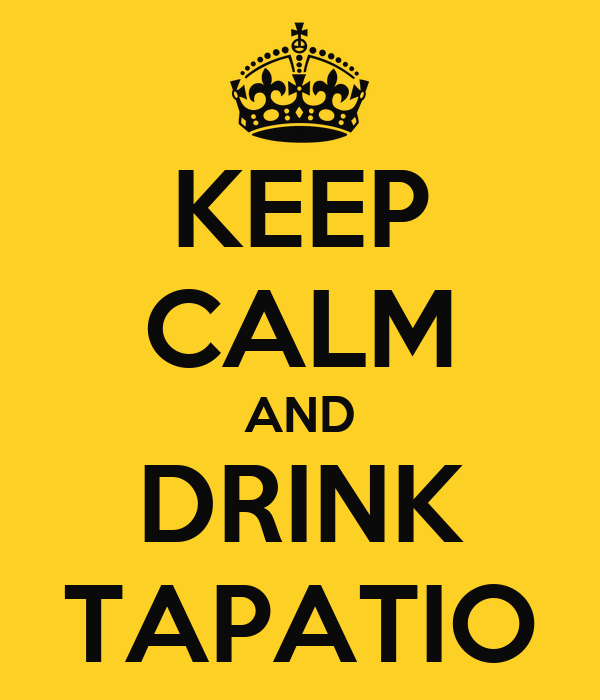 KEEP CALM AND DRINK TAPATIO