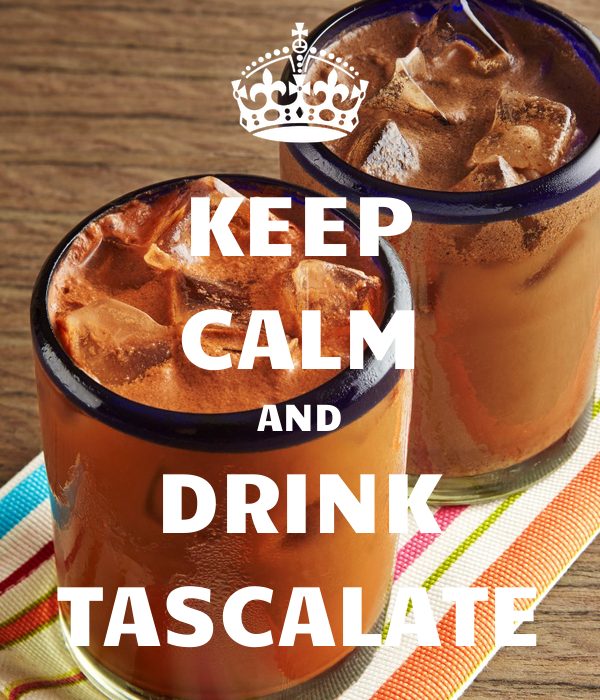 KEEP CALM AND DRINK TASCALATE