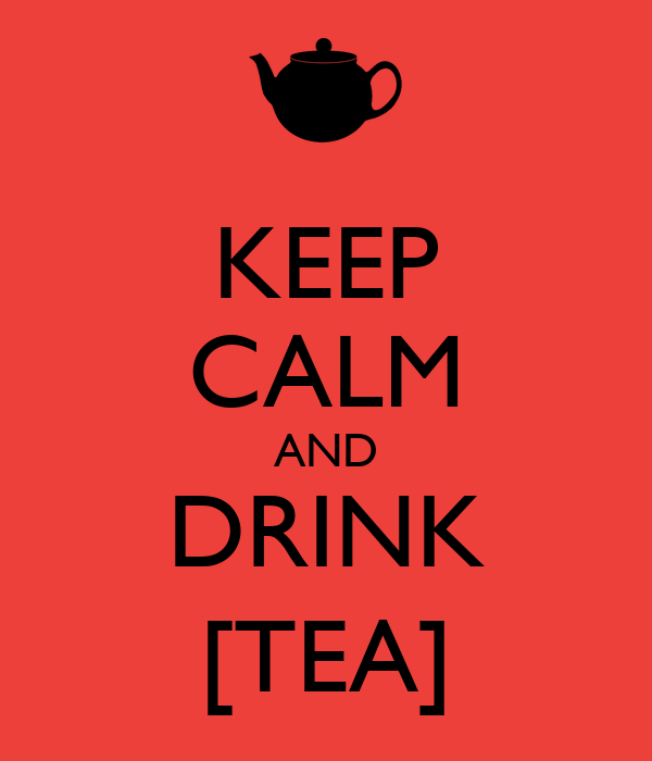 KEEP CALM AND DRINK [TEA]
