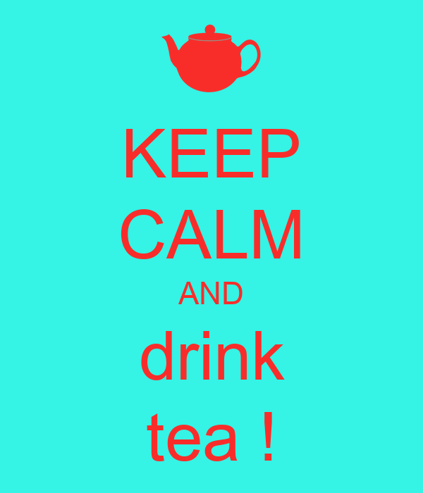KEEP CALM AND drink tea !