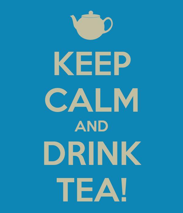KEEP CALM AND DRINK TEA!