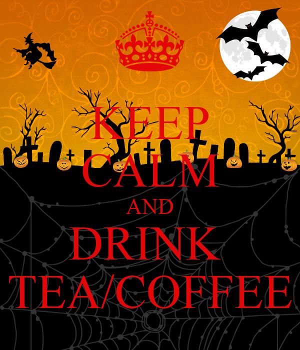 KEEP CALM AND DRINK  TEA/COFFEE