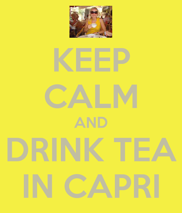 KEEP CALM AND DRINK TEA IN CAPRI