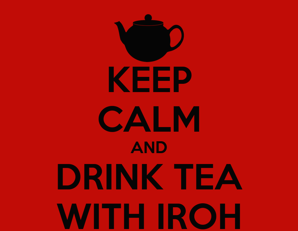 KEEP CALM AND DRINK TEA WITH IROH