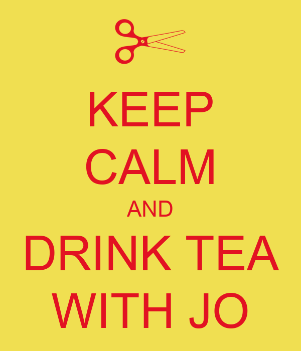 KEEP CALM AND DRINK TEA WITH JO