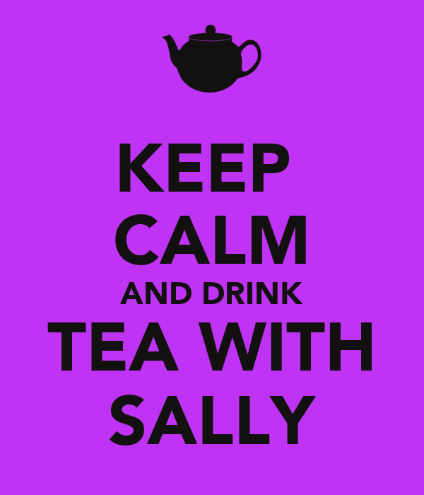 KEEP   CALM AND DRINK TEA WITH SALLY