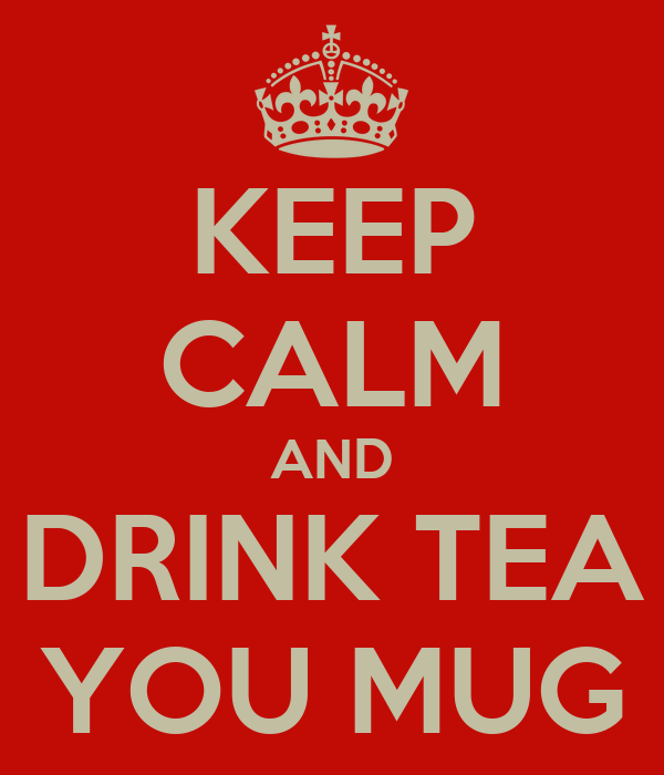 KEEP CALM AND DRINK TEA YOU MUG