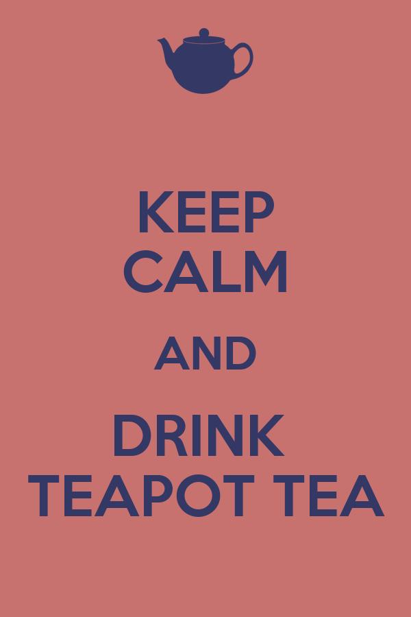 KEEP CALM AND DRINK  TEAPOT TEA