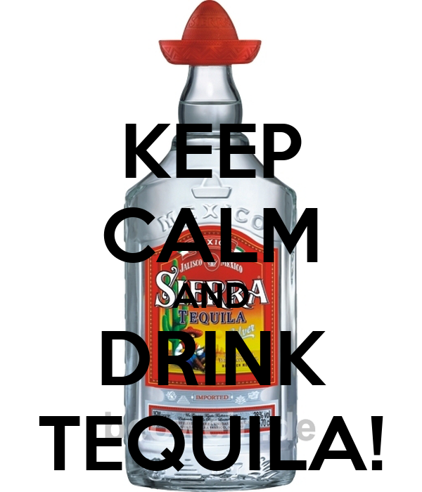 KEEP CALM AND DRINK TEQUILA!