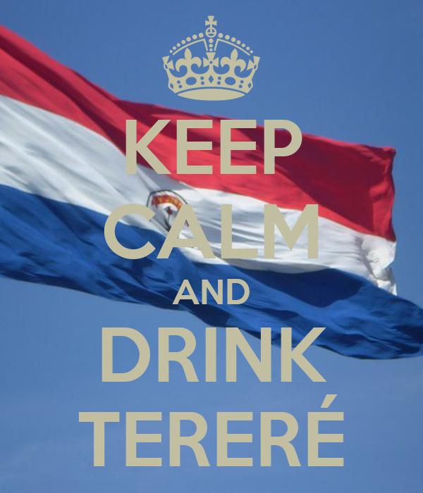KEEP CALM AND DRINK TERERÉ