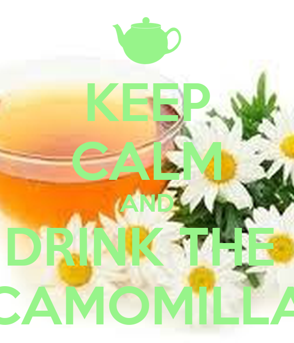 KEEP CALM AND DRINK THE  CAMOMILLA