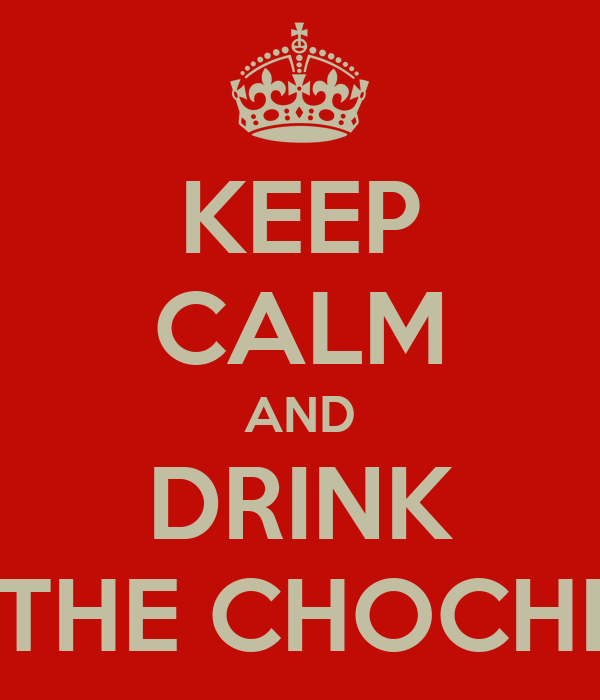 KEEP CALM AND DRINK THE CHOCHI