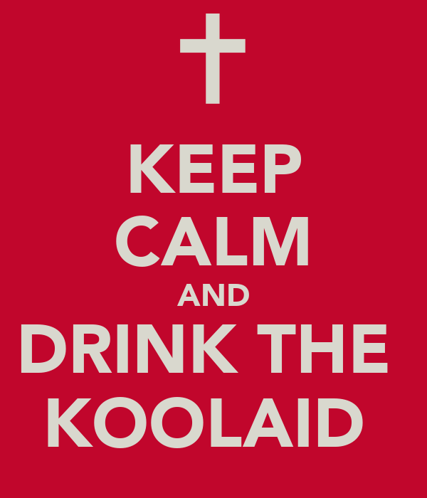 KEEP CALM AND DRINK THE  KOOLAID