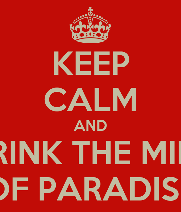 KEEP CALM AND DRINK THE MILK OF PARADISE