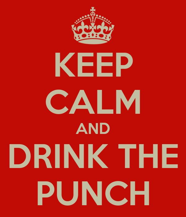 KEEP CALM AND DRINK THE PUNCH