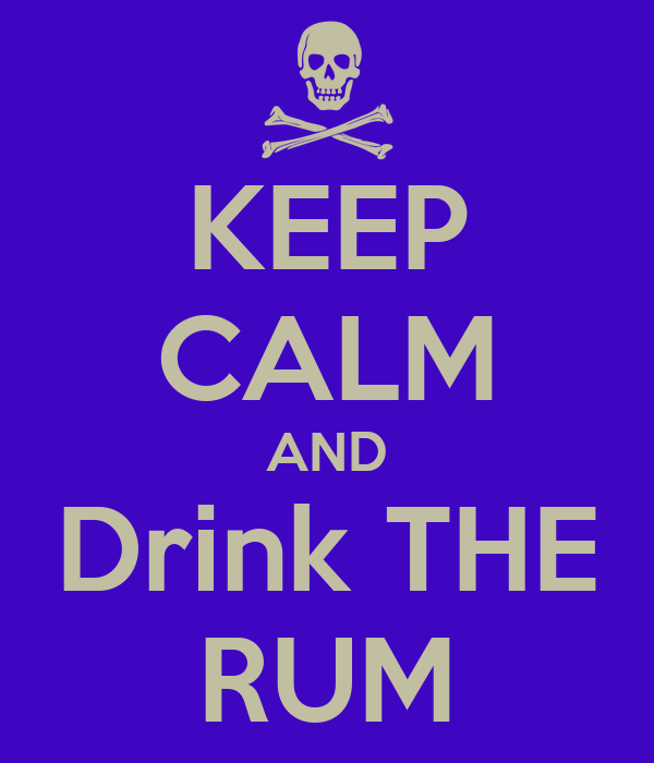 KEEP CALM AND Drink THE RUM