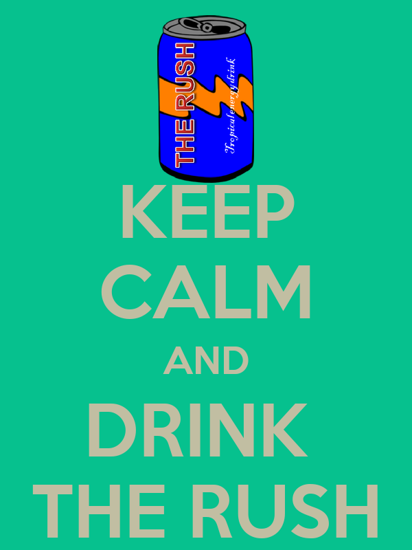 KEEP CALM AND DRINK  THE RUSH