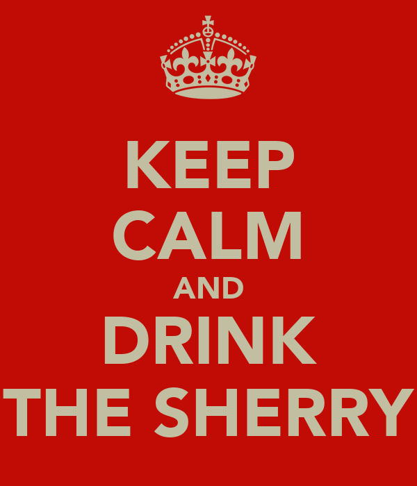 KEEP CALM AND DRINK THE SHERRY