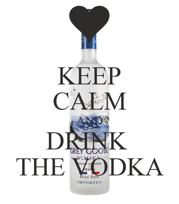 KEEP CALM AND DRINK  THE VODKA
