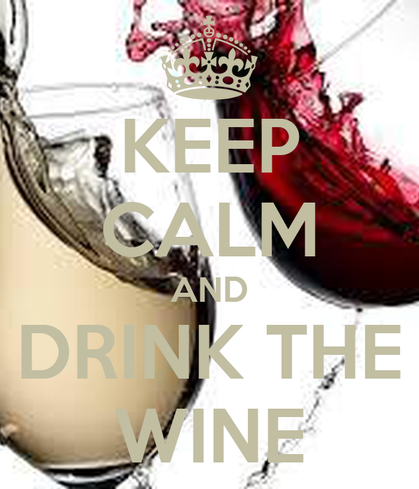 KEEP CALM AND DRINK THE WINE