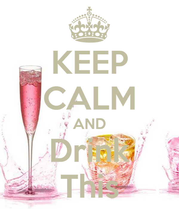 KEEP CALM AND Drink This