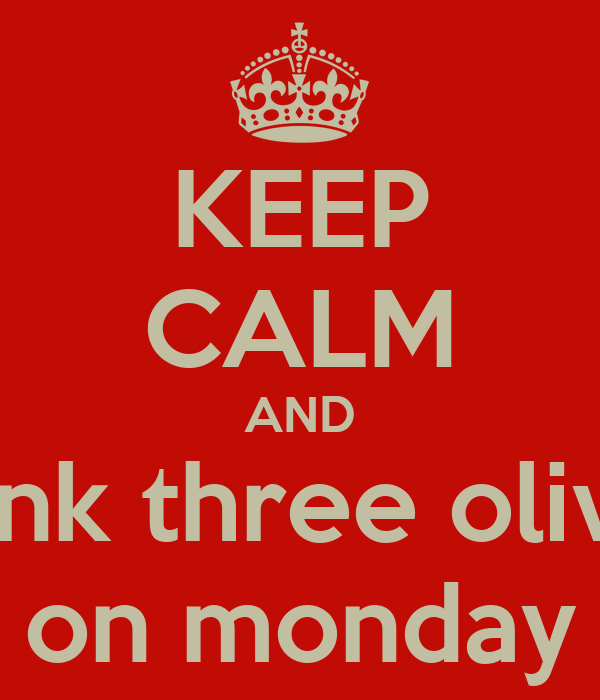 KEEP CALM AND drink three olives on monday