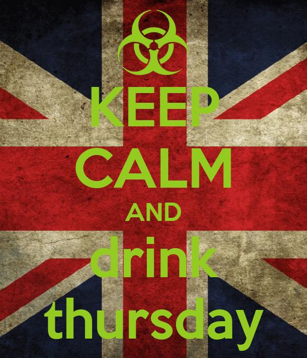 KEEP CALM AND drink thursday