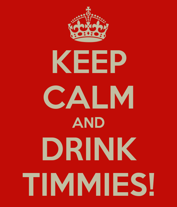 KEEP CALM AND DRINK TIMMIES!