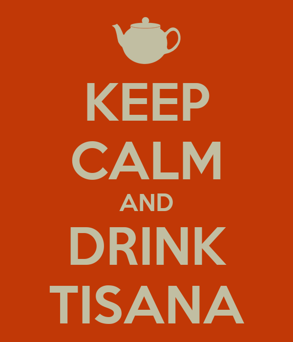 KEEP CALM AND DRINK TISANA