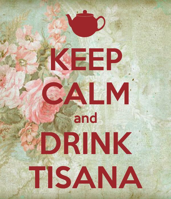 KEEP CALM and DRINK TISANA