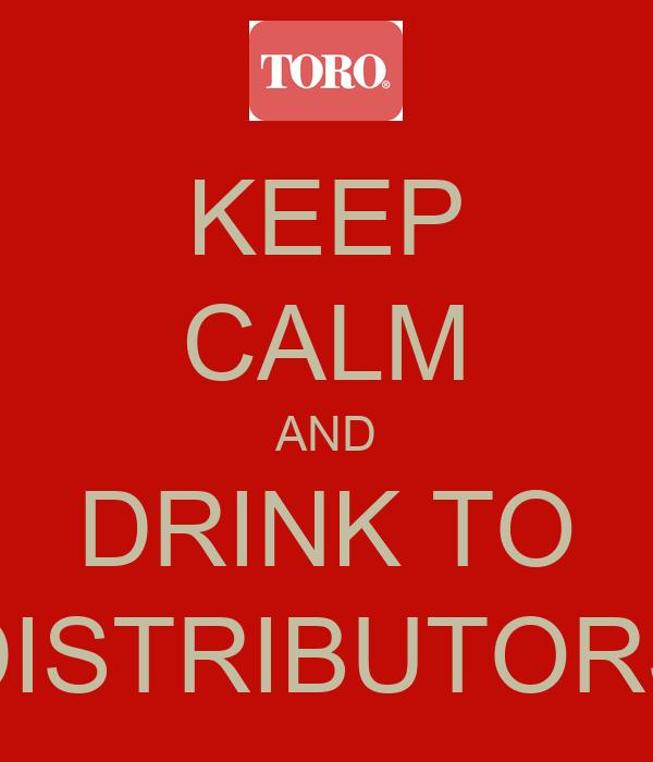 KEEP CALM AND DRINK TO DISTRIBUTORS