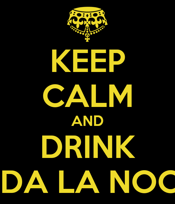 KEEP CALM AND DRINK TODA LA NOCHE